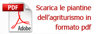 Scarica le piantine dell'agriturismo in formato pdf